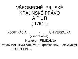 VŠEOBECNÉ  PRUSKÉ  KRAJINSKÉ PRÁVO AP L R ( 1794  )