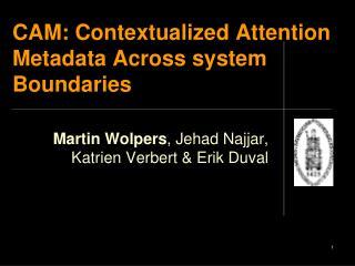 CAM: Contextualized Attention Metadata Across system Boundaries
