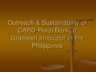 Outreach & Sustainability of CARD-Rural Bank, a Grameen Innovator in the Philippines