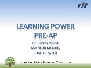LEARNING power pre-AP Dr. James Parry,  MaryLou McGirr,  June  Preszler