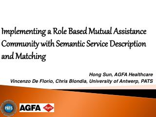 Hong Sun, AGFA Healthcare Vincenzo De Florio, Chris Blondia, University of Antwerp, PATS