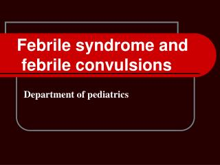 Febrile syndrome and  febrile  convulsions