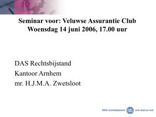 Seminar voor: Veluwse Assurantie Club Woensdag 14 juni 2006, 17.00 uur