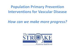 Population Primary Prevention Interventions for Vascular Disease  How can we make more progress?