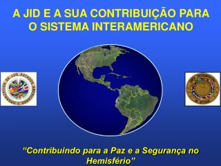 """""""Contribuindo para a Paz e a Segurança no Hemisfério"""""""