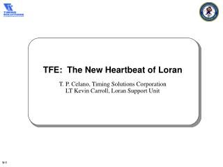 TFE:  The New Heartbeat of Loran T. P. Celano, Timing Solutions Corporation
