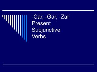-Car, -Gar, -Zar Present  Subjunctive  Verbs