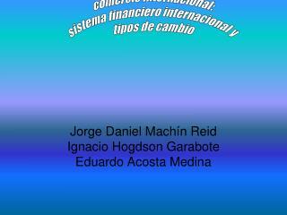Jorge Daniel Machín  Reid Ignacio  Hogdson Garabote Eduardo Acosta Medina
