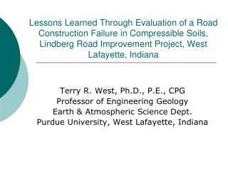 Terry R. West, Ph.D., P.E., CPG Professor of Engineering Geology Earth & Atmospheric Science Dept.