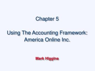 Chapter 5 Using The Accounting Framework: America Online Inc.  Mark Higgins