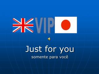 Just for you somente para você