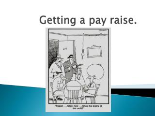 Getting a pay raise.