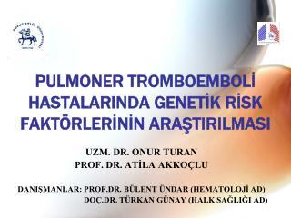PULMONER TROMBOEMBOLİ HASTALARINDA GENETİK RİSK FAKTÖRLERİNİN ARAŞTIRILMASI