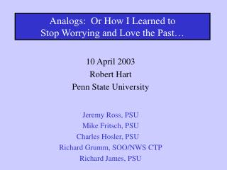 Analogs:  Or How I Learned to  Stop Worrying and Love the Past…
