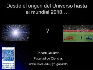 Desde el origen del Universo hasta el mundial 2010…