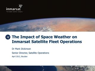 The Impact of Space Weather on Inmarsat Satellite Fleet Operations