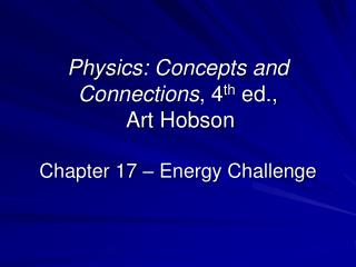 Physics: Concepts and Connections, 4th ed.,  Art Hobson  Chapter 17   Energy Challenge