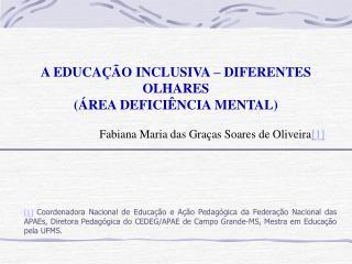 A EDUCAÇÃO INCLUSIVA – DIFERENTES OLHARES (ÁREA DEFICIÊNCIA MENTAL)