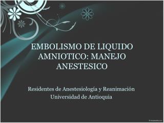 EMBOLISMO DE LIQUIDO AMNIOTICO: MANEJO ANESTESICO