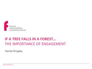 IF A TREE FALLS IN A FOREST… THE IMPORTANCE OF ENGAGEMENT