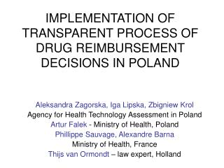 IMPLEMENTATION OF TRANSPARENT PROCESS OF DRUG REIMBURSEMENT DECISIO N S IN POLAND