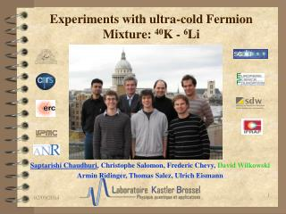 Experiments with ultra-cold Fermion Mixture:  40 K -  6 Li