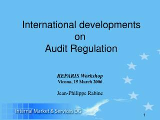 International developments  on   Audit Regulation REPARIS Workshop Vienna, 15 March 2006