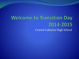 Welcome to Transition Day 201 4 -201 5