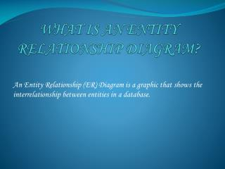 WHAT IS AN ENTITY RELATIONSHIP DIAGRAM?