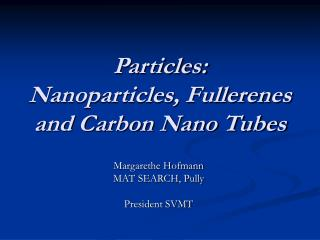 Particles: Nanoparticles, Fullerenes and Carbon Nano Tubes
