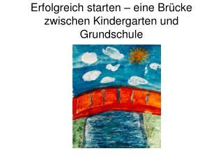 Erfolgreich starten – eine Brücke zwischen Kindergarten und Grundschule