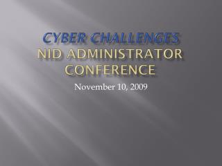 Cyber Challenges  NID Administrator Conference