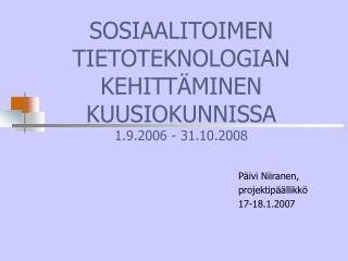 SOSIAALITOIMEN TIETOTEKNOLOGIAN KEHITTÄMINEN KUUSIOKUNNISSA 1.9.2006 - 31.10.2008