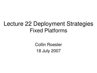 Lecture 22 Deployment Strategies Fixed Platforms