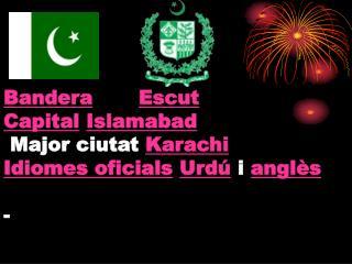 Bandera Escut Capital Islamabad  Major ciutat  Karachi Idiomes oficials Urdú  i  anglès -