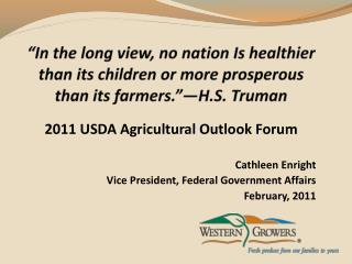 2011 USDA Agricultural Outlook Forum Cathleen Enright Vice President, Federal Government Affairs