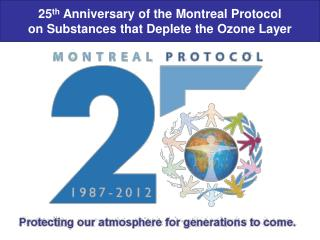 25 th  Anniversary of the Montreal Protocol on Substances that Deplete the Ozone Layer