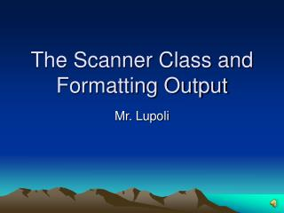 The Scanner Class and Formatting Output