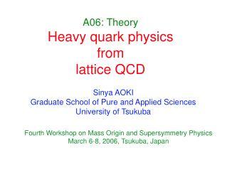 A06: Theory Heavy quark physics  from  lattice QCD