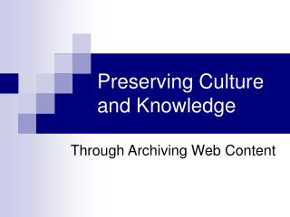 Preserving Culture and Knowledge