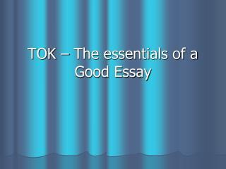 TOK – The essentials of a Good Essay