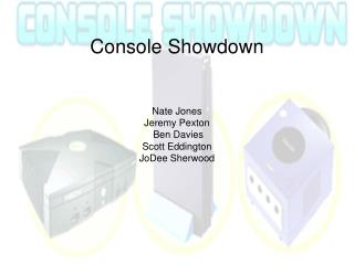 Console Showdown Nate Jones Jeremy Pexton  Ben Davies Scott Eddington JoDee Sherwood