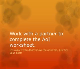Work with a partner to complete the  AoI  worksheet.