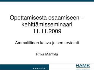 Opettamisesta osaamiseen � kehitt�misseminaari 11.11.2009