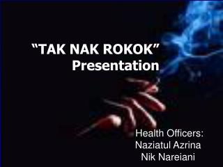 """""""TAK NAK ROKOK"""" Presentation"""