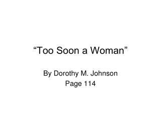 �Too Soon a Woman�