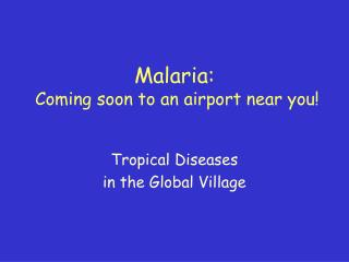 Malaria:  Coming soon to an airport near you!