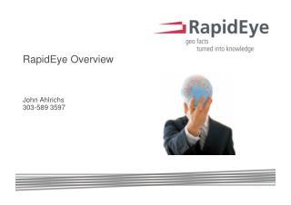 RapidEye Overview John Ahlrichs 303-589 3597
