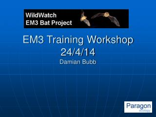 EM3 Training Workshop 24/4/14 Damian Bubb