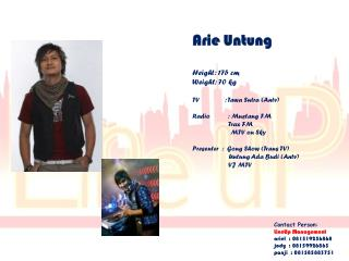 Arie Untung  Height: 175 cm Weight: 70 kg TV              : Tawa Sutra (Antv)
